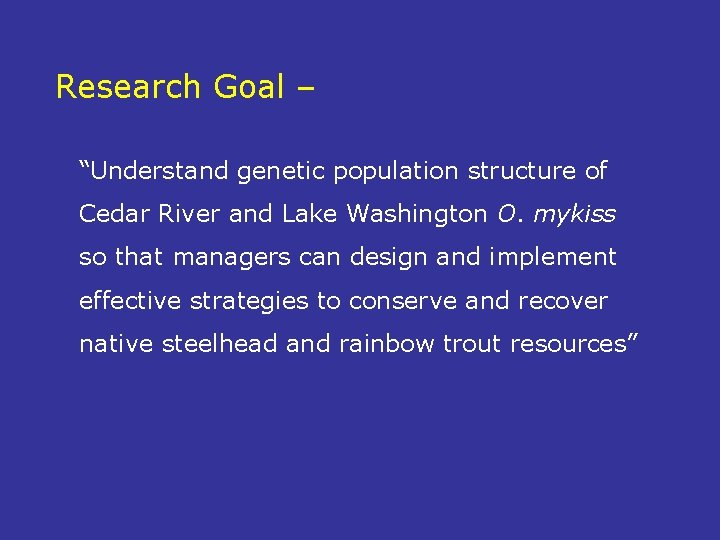 """Research Goal – """"Understand genetic population structure of Cedar River and Lake Washington O."""