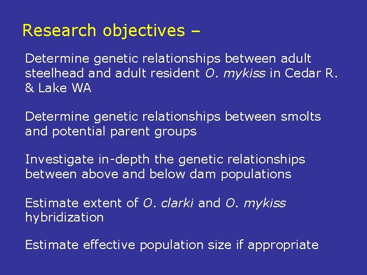 Research objectives – Determine genetic relationships between adult steelhead and adult resident O. mykiss