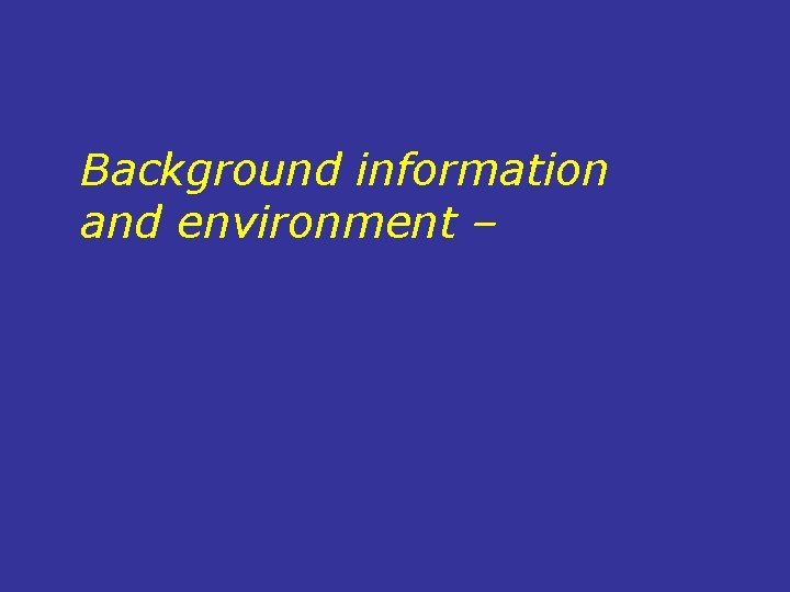 Background information and environment –