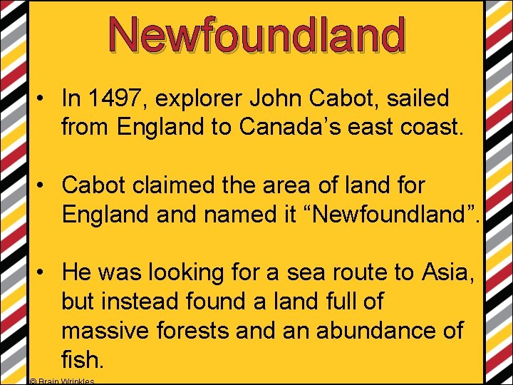 Newfoundland • In 1497, explorer John Cabot, sailed from England to Canada's east coast.