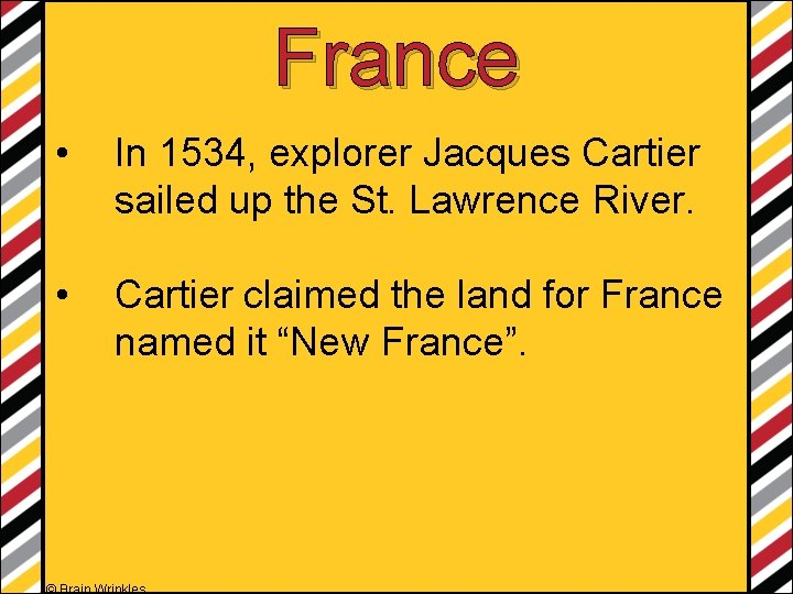 France • In 1534, explorer Jacques Cartier sailed up the St. Lawrence River. •