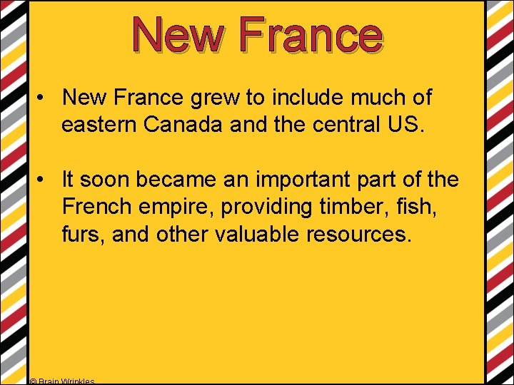 New France • New France grew to include much of eastern Canada and the