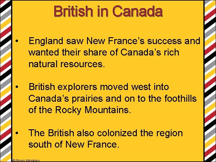 British in Canada • England saw New France's success and wanted their share of
