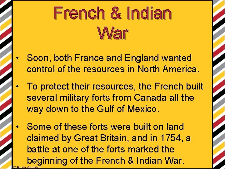 French & Indian War • Soon, both France and England wanted control of the