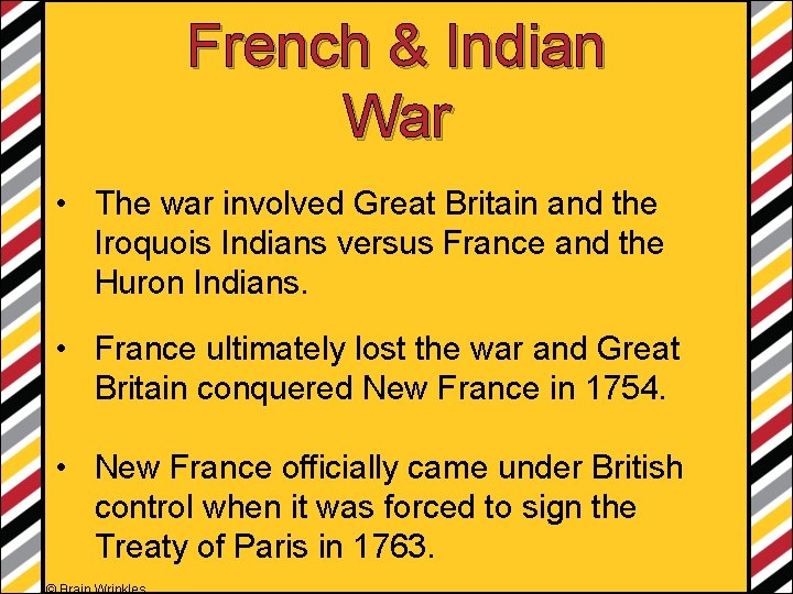 French & Indian War • The war involved Great Britain and the Iroquois Indians