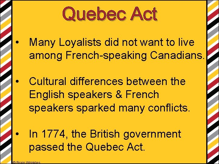 Quebec Act • Many Loyalists did not want to live among French-speaking Canadians. •