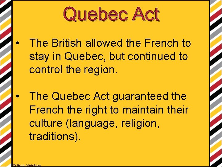 Quebec Act • The British allowed the French to stay in Quebec, but continued