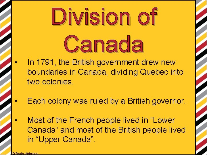 Division of Canada • In 1791, the British government drew new boundaries in Canada,