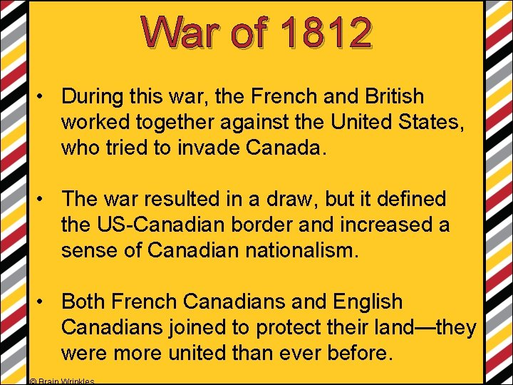 War of 1812 • During this war, the French and British worked together against