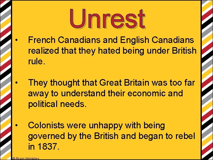 Unrest • French Canadians and English Canadians realized that they hated being under British
