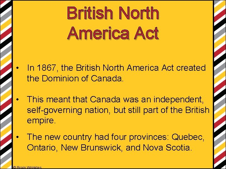 British North America Act • In 1867, the British North America Act created the