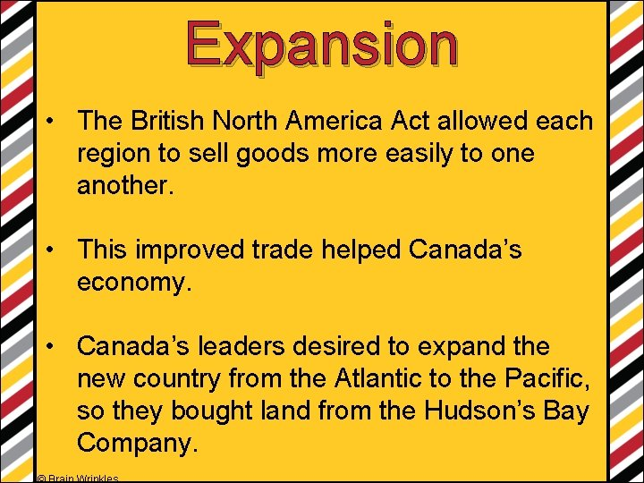 Expansion • The British North America Act allowed each region to sell goods more