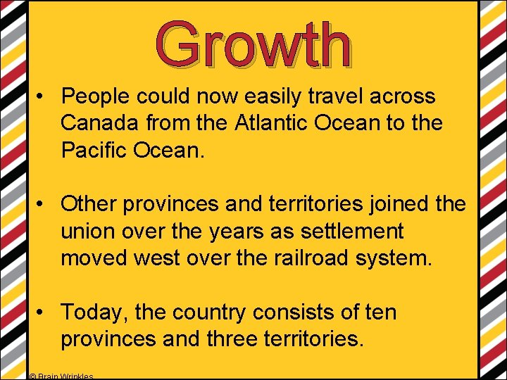 Growth • People could now easily travel across Canada from the Atlantic Ocean to