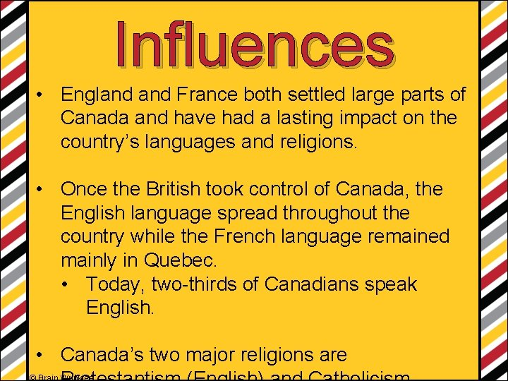 Influences • England France both settled large parts of Canada and have had a