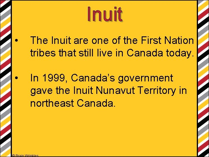 Inuit • The Inuit are one of the First Nation tribes that still live