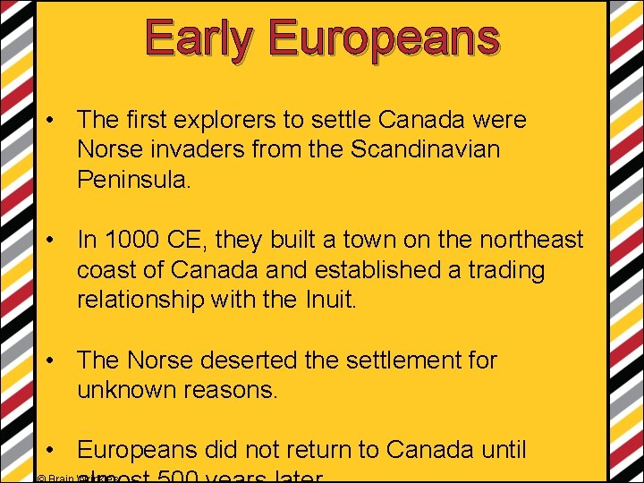 Early Europeans • The first explorers to settle Canada were Norse invaders from the