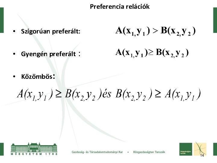 Preferencia relációk • Szigorúan preferált: • Gyengén preferált : • Közömbös: 14