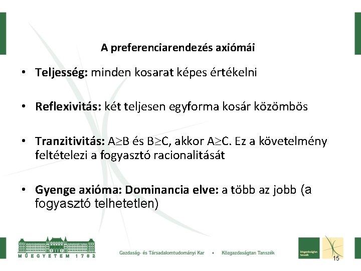 A preferenciarendezés axiómái • Teljesség: minden kosarat képes értékelni • Reflexivitás: két teljesen egyforma