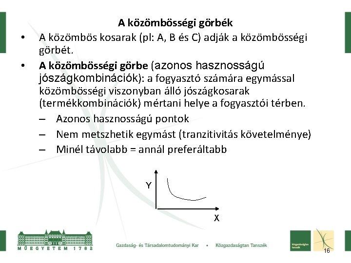 • • A közömbösségi görbék A közömbös kosarak (pl: A, B és C)