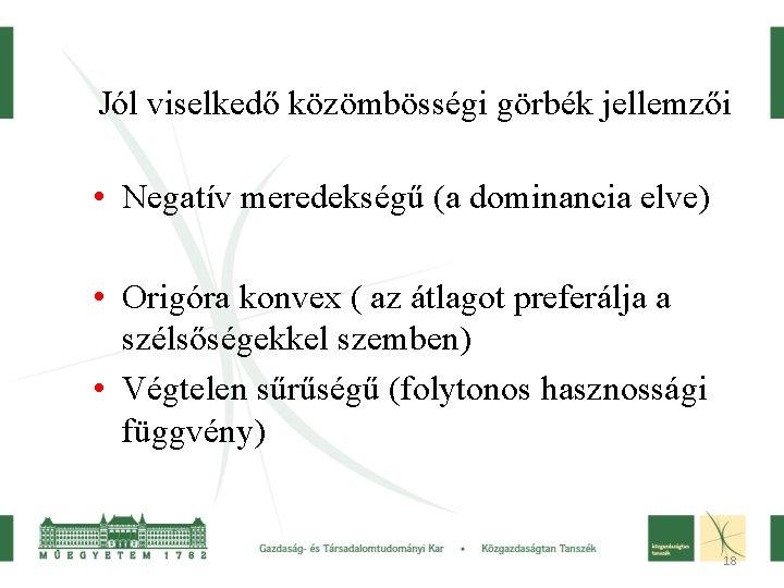 Jól viselkedő közömbösségi görbék jellemzői • Negatív meredekségű (a dominancia elve) • Origóra konvex