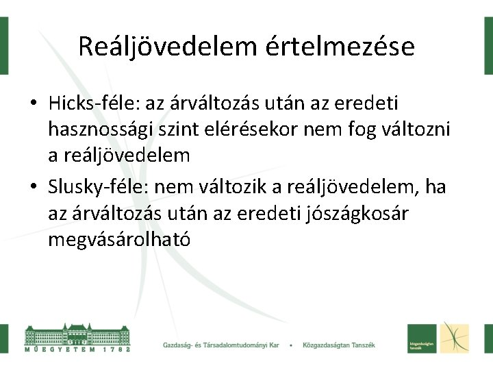Reáljövedelem értelmezése • Hicks-féle: az árváltozás után az eredeti hasznossági szint elérésekor nem fog