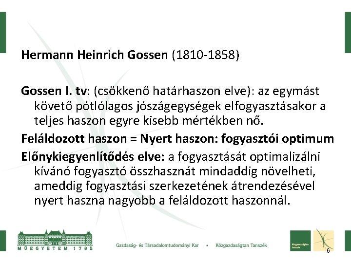 Hermann Heinrich Gossen (1810 -1858) Gossen I. tv: (csökkenő határhaszon elve): az egymást követő