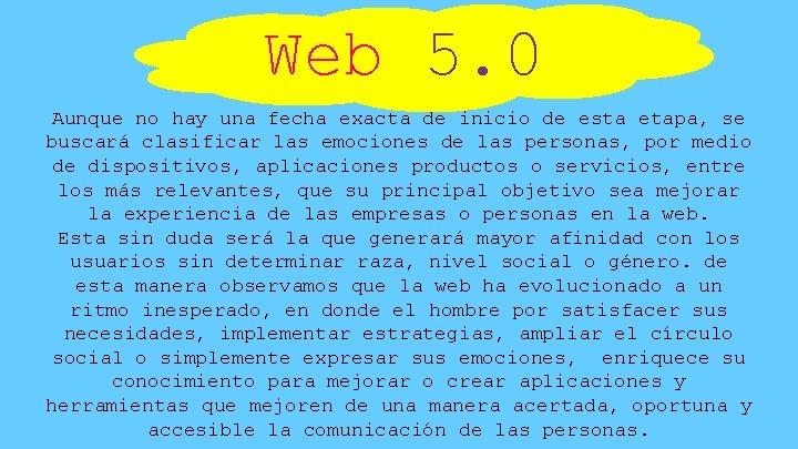 Web 5. 0 Aunque no hay una fecha exacta de inicio de esta etapa,