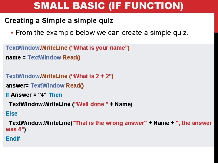 SMALL BASIC (IF FUNCTION) Creating a Simple a simple quiz • From the example