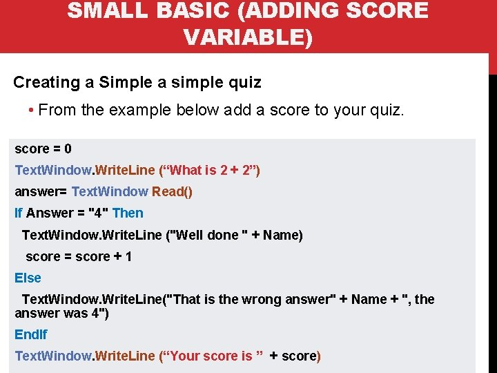 SMALL BASIC (ADDING SCORE VARIABLE) Creating a Simple a simple quiz • From the