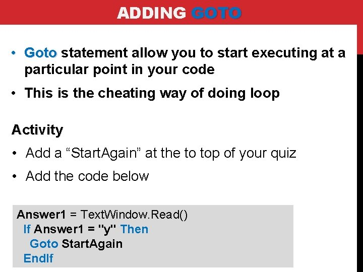 ADDING GOTO • Goto statement allow you to start executing at a particular point