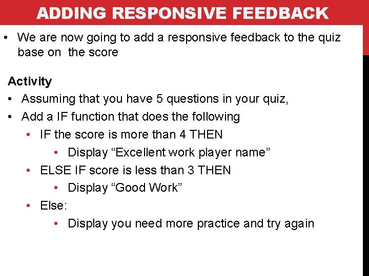 ADDING RESPONSIVE FEEDBACK • We are now going to add a responsive feedback to