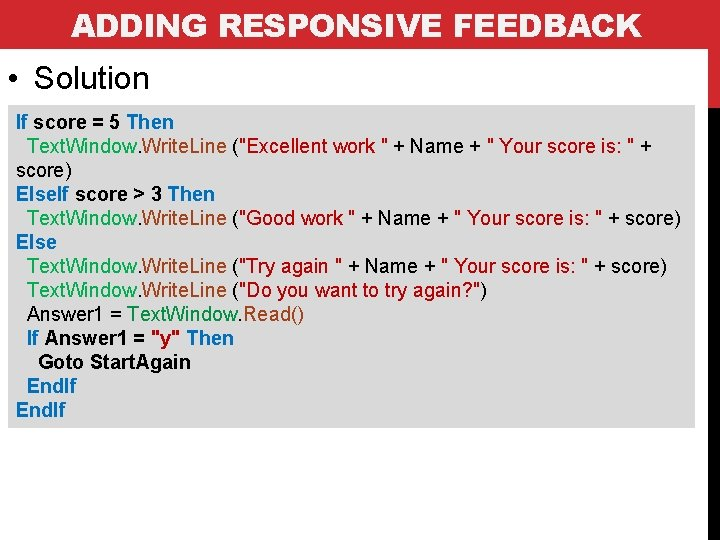 ADDING RESPONSIVE FEEDBACK • Solution If score = 5 Then Text. Window. Write. Line