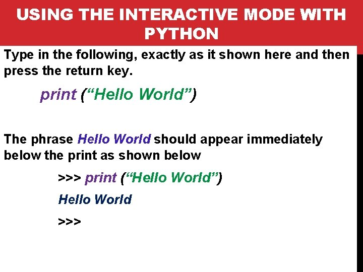 USING THE INTERACTIVE MODE WITH PYTHON Type in the following, exactly as it shown