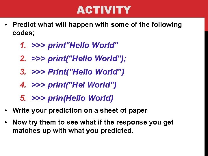 ACTIVITY • Predict what will happen with some of the following codes; 1. >>>