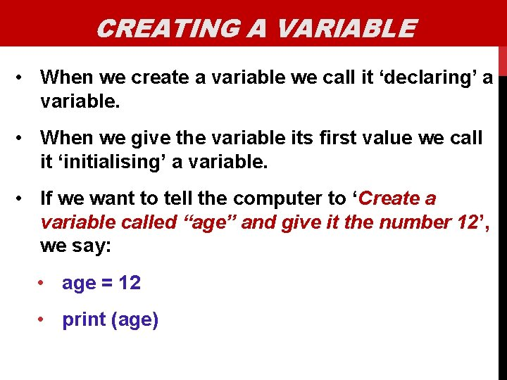 CREATING A VARIABLE • When we create a variable we call it 'declaring' a