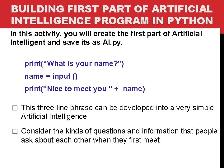 BUILDING FIRST PART OF ARTIFICIAL INTELLIGENCE PROGRAM IN PYTHON In this activity, you will