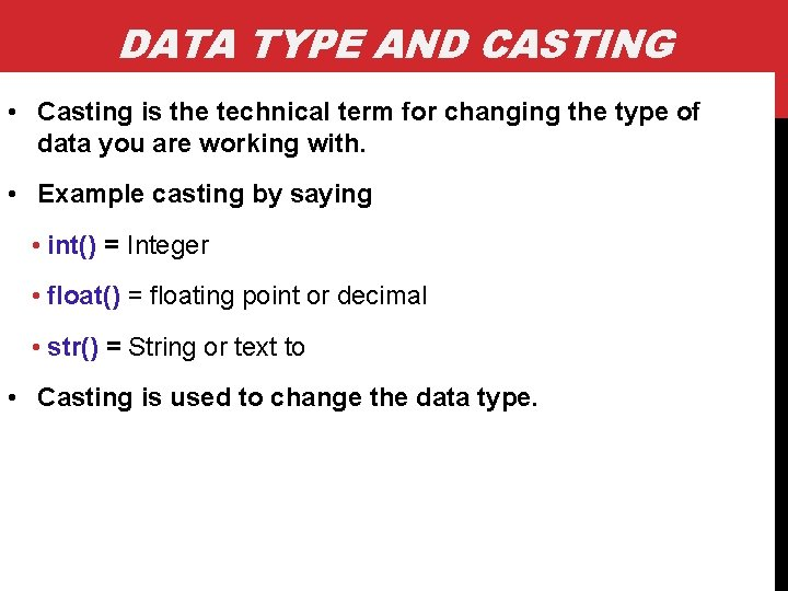 DATA TYPE AND CASTING • Casting is the technical term for changing the type