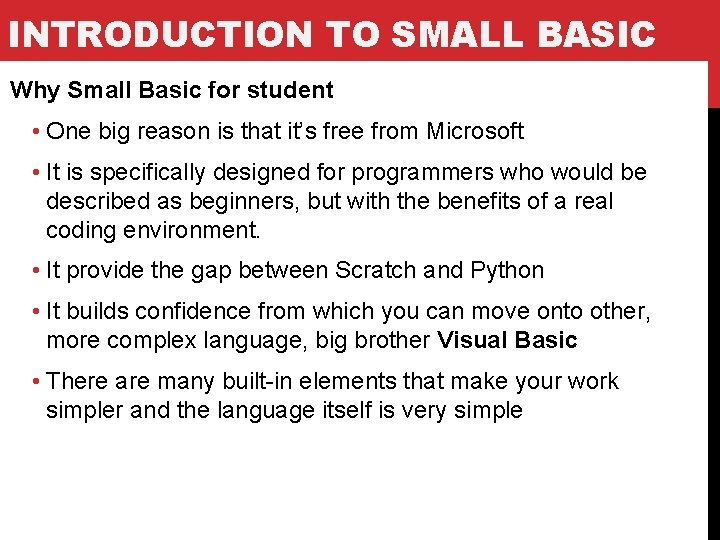 INTRODUCTION TO SMALL BASIC Why Small Basic for student • One big reason is