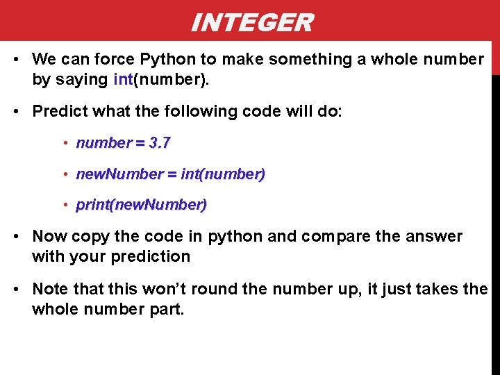 INTEGER • We can force Python to make something a whole number by saying