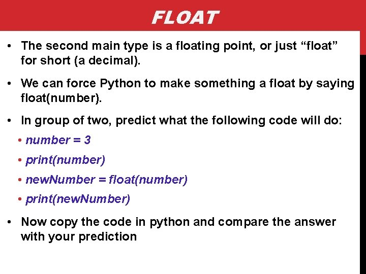 """FLOAT • The second main type is a floating point, or just """"float"""" for"""