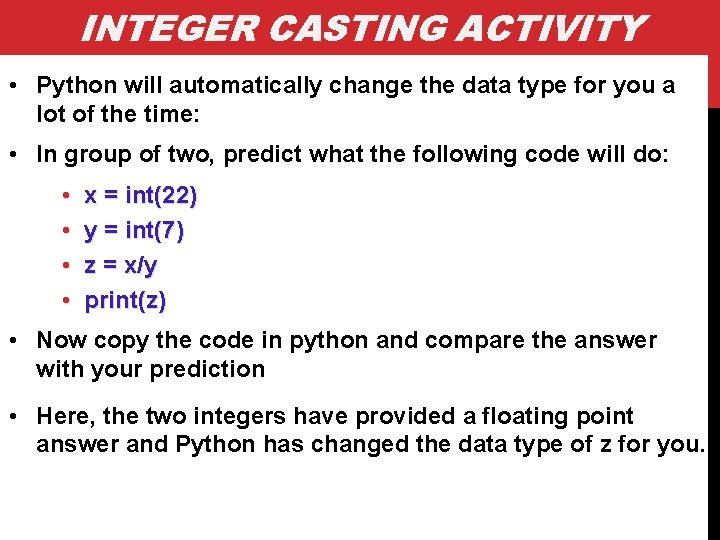 INTEGER CASTING ACTIVITY • Python will automatically change the data type for you a