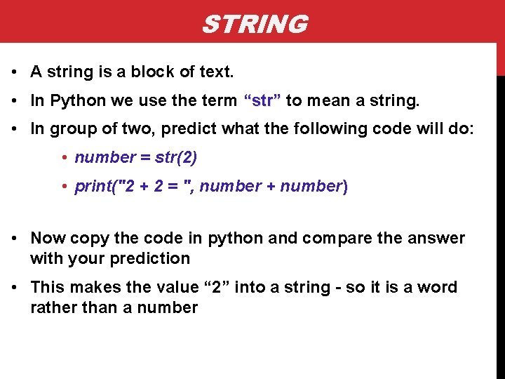 STRING • A string is a block of text. • In Python we use