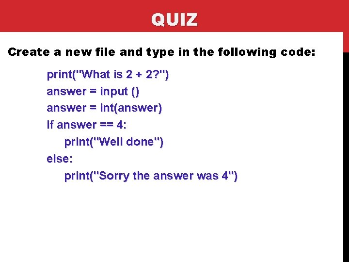 QUIZ Create a new file and type in the following code: print(