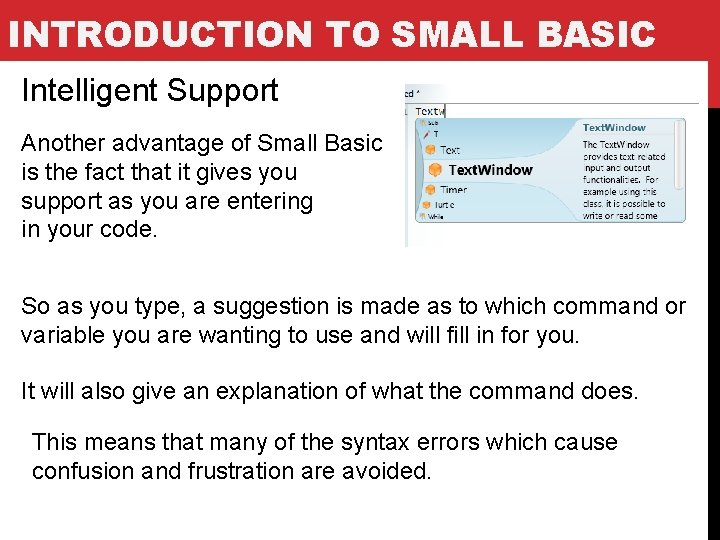 INTRODUCTION TO SMALL BASIC Intelligent Support Another advantage of Small Basic is the fact