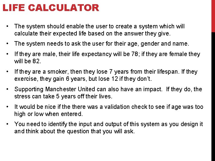 LIFE CALCULATOR • The system should enable the user to create a system which