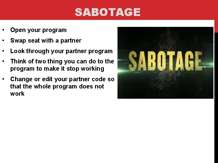 SABOTAGE • Open your program • Swap seat with a partner • Look through