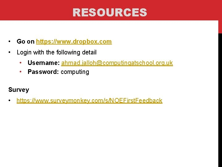 RESOURCES • Go on https: //www. dropbox. com • Login with the following detail