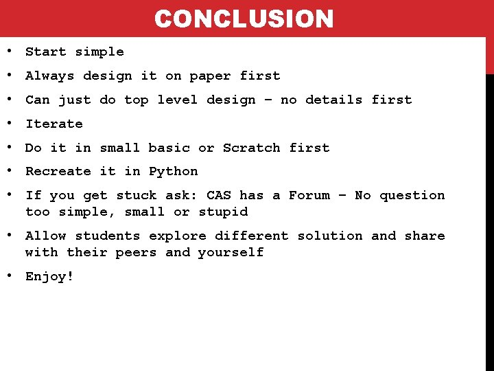 CONCLUSION • Start simple • Always design it on paper first • Can just