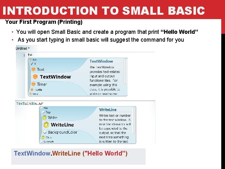 INTRODUCTION TO SMALL BASIC Your First Program (Printing) • You will open Small Basic