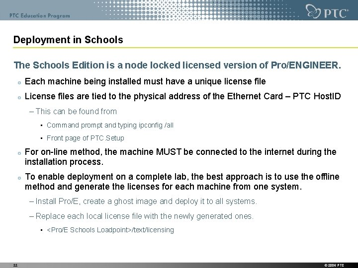 Deployment in Schools The Schools Edition is a node locked licensed version of Pro/ENGINEER.